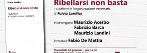 Ribellarsi non basta • presentazione con Acerbo, Barca e Landini