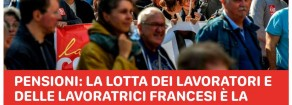 In Francia stanno scioperando anche per noi: sosteniamoli!